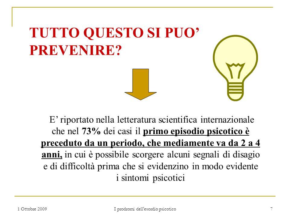 1 Ottobre 2009 I prodromi dell'esordio psicotico 7 E' riportato nella letteratura scientifica internazionale che nel 73% dei casi il primo episodio ps