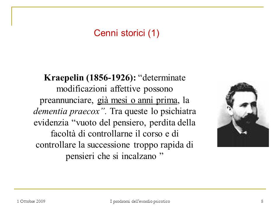 """1 Ottobre 2009 I prodromi dell'esordio psicotico 8 Kraepelin (1856-1926): """"determinate modificazioni affettive possono preannunciare, già mesi o anni"""