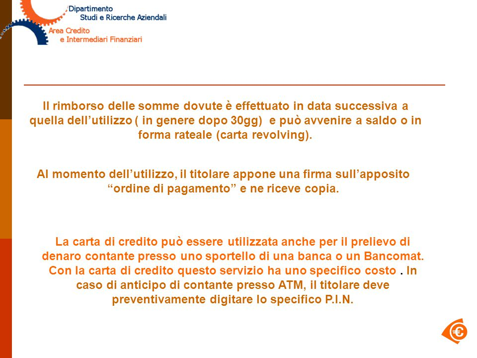 7 Utilizzo La carta di credito permette di effettuare pagamenti in Italia e all'estero, attraverso un circuito internazionale di pagamento (per esempio Visa, American Express, ecc.).