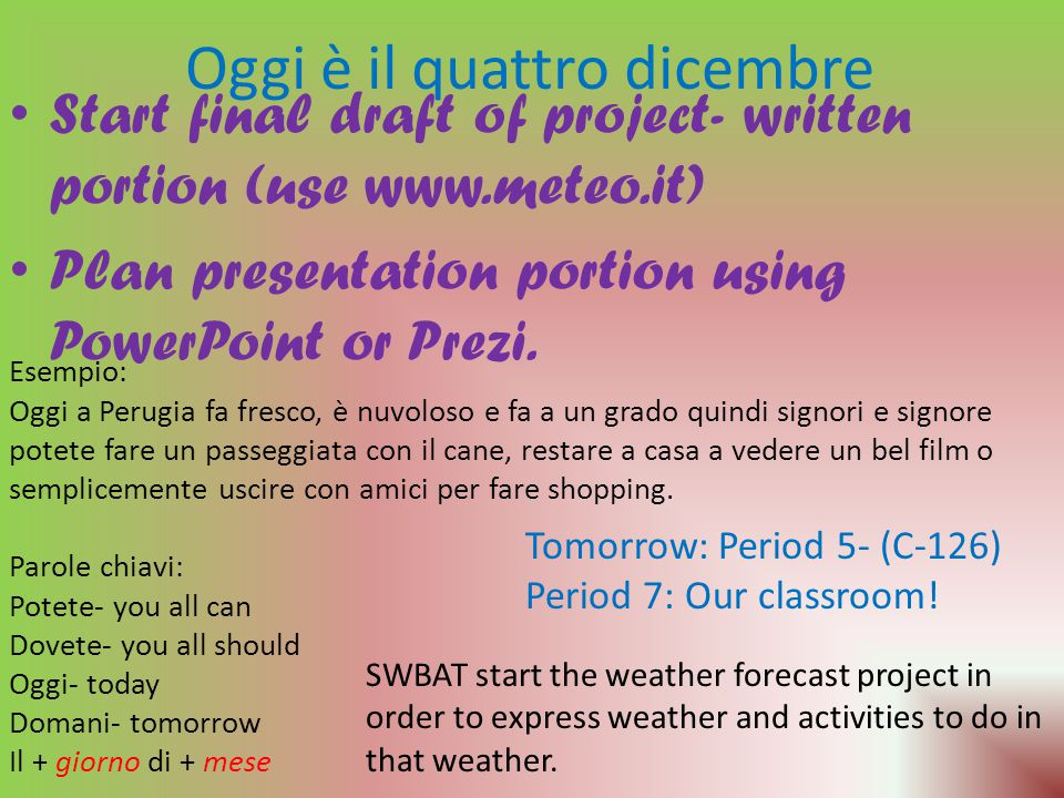 Oggi è il quattro dicembre Start final draft of project- written portion (use www.meteo.it) Plan presentation portion using PowerPoint or Prezi.