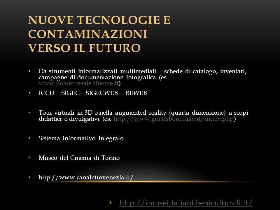 NUOVE TECNOLOGIE E CONTAMINAZIONI VERSO IL FUTURO Da strumenti informatizzati multimediali – schede di catalogo, inventari, campagne di documentazione fotografica (es.