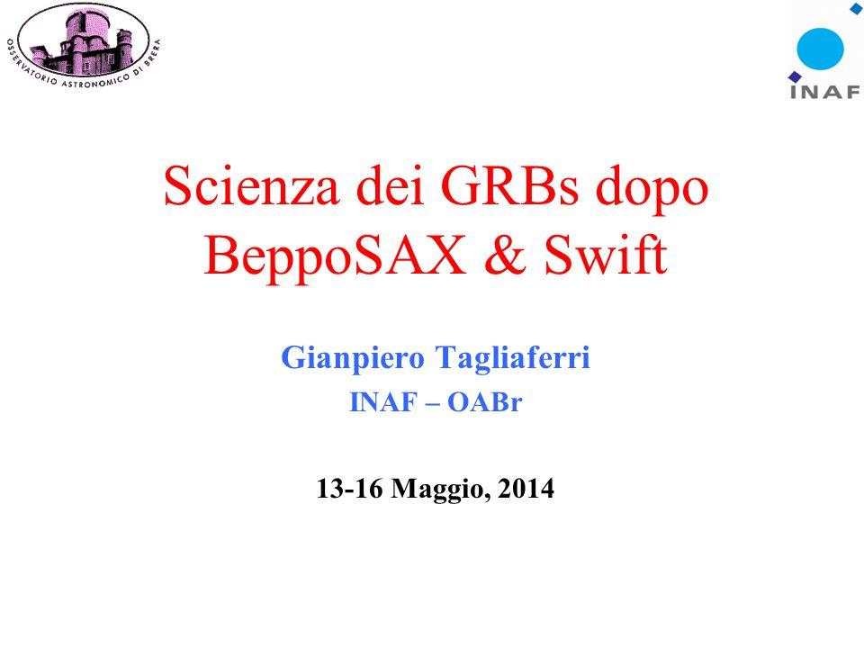 Scienza dei GRBs dopo BeppoSAX & Swift Gianpiero Tagliaferri INAF – OABr 13-16 Maggio, 2014