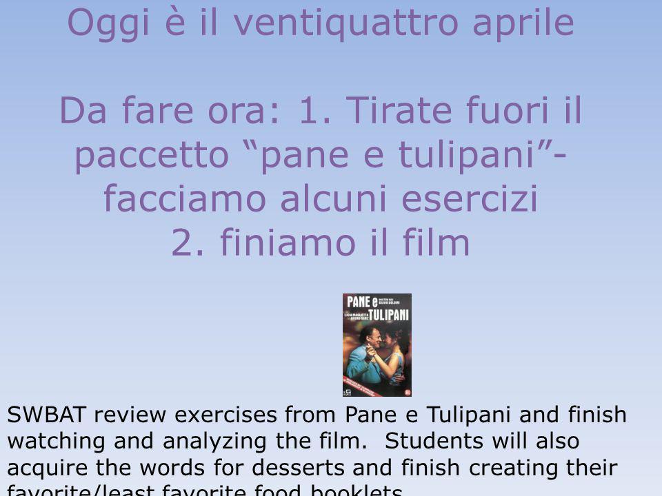 """Oggi è il ventiquattro aprile Da fare ora: 1. Tirate fuori il paccetto """"pane e tulipani""""- facciamo alcuni esercizi 2. finiamo il film SWBAT review exe"""