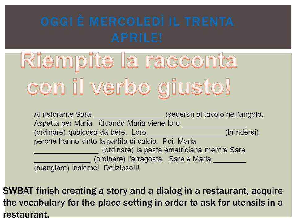 OGGI È MERCOLEDÌ IL TRENTA APRILE! Al ristorante Sara _________________ (sedersi) al tavolo nell'angolo. Aspetta per Maria. Quando Maria viene loro __