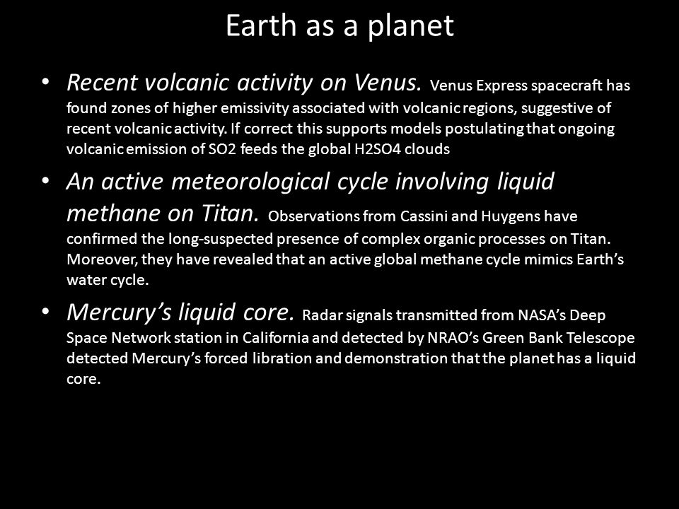 Earth as a planet Recent volcanic activity on Venus. Venus Express spacecraft has found zones of higher emissivity associated with volcanic regions, s