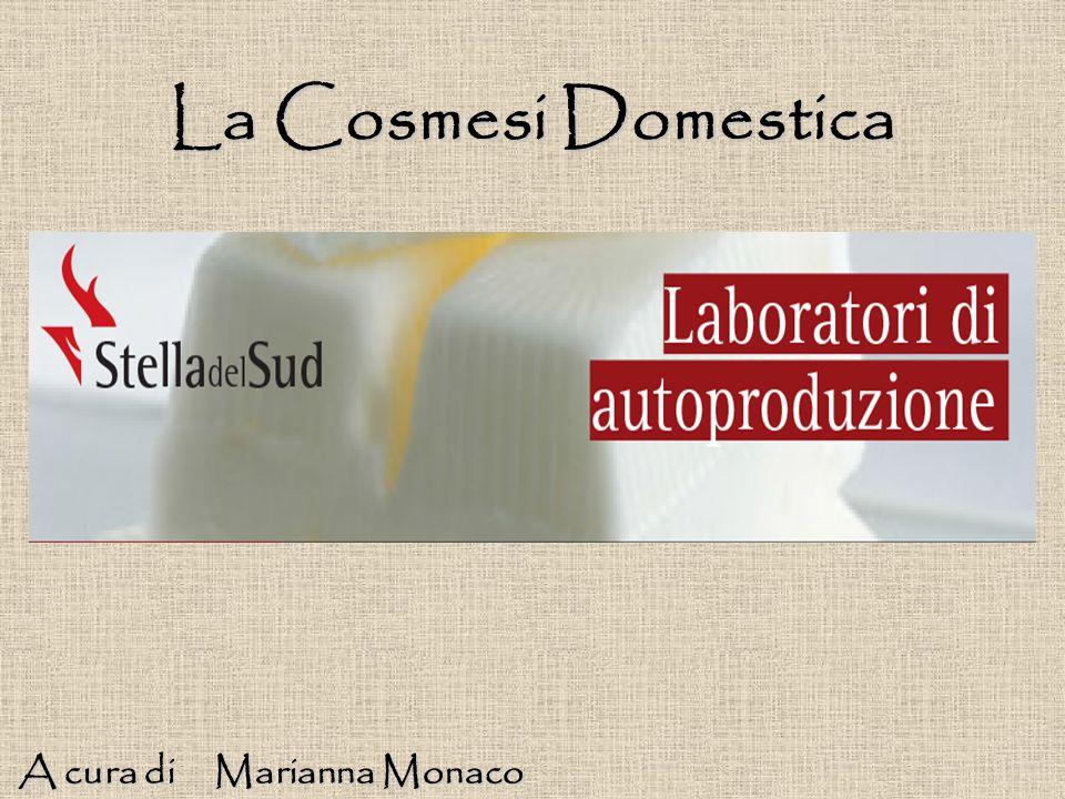 A cura di Marianna Monaco A cura di Marianna Monaco La Cosmesi Domestica