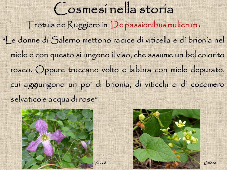 """Cosmesi nella storia Trotula de Ruggiero in De passionibus mulierum : """"Le donne di Salerno mettono radice di viticella e di brionia nel miele e con qu"""
