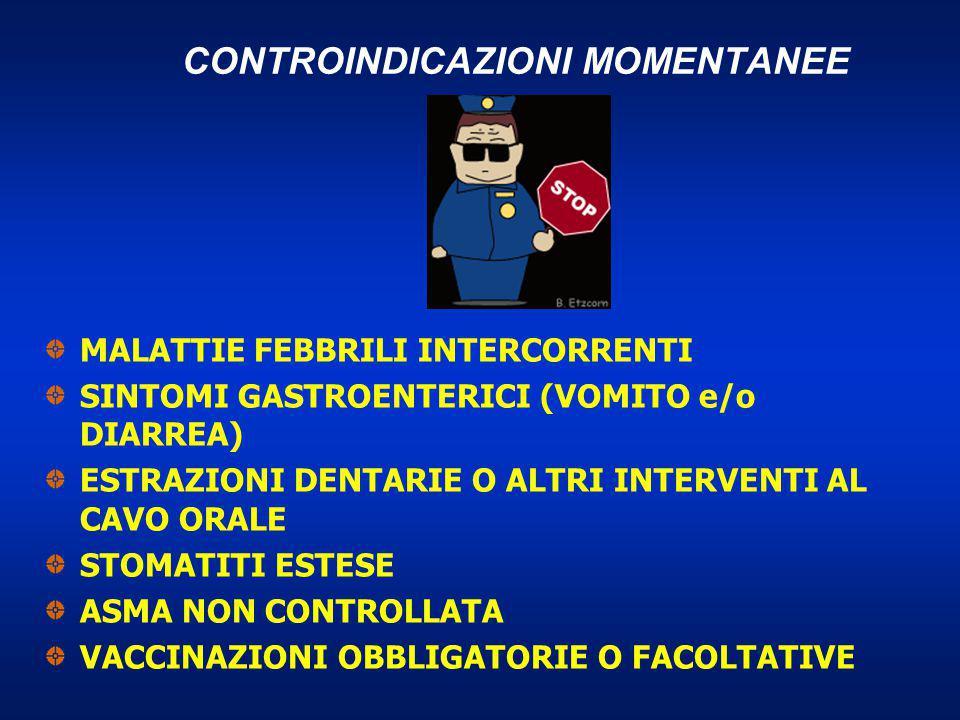 CONTROINDICAZIONI MOMENTANEE MALATTIE FEBBRILI INTERCORRENTI SINTOMI GASTROENTERICI (VOMITO e/o DIARREA) ESTRAZIONI DENTARIE O ALTRI INTERVENTI AL CAV