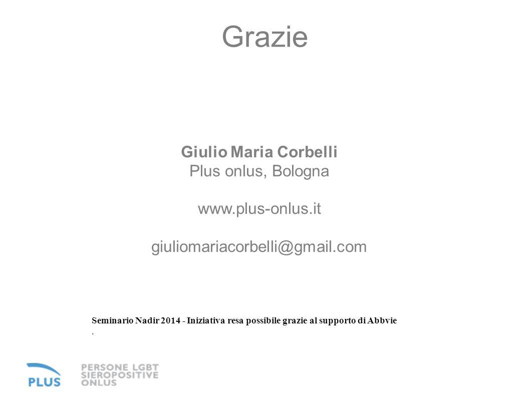 Grazie Giulio Maria Corbelli Plus onlus, Bologna www.plus-onlus.it giuliomariacorbelli@gmail.com Seminario Nadir 2014 - Iniziativa resa possibile graz