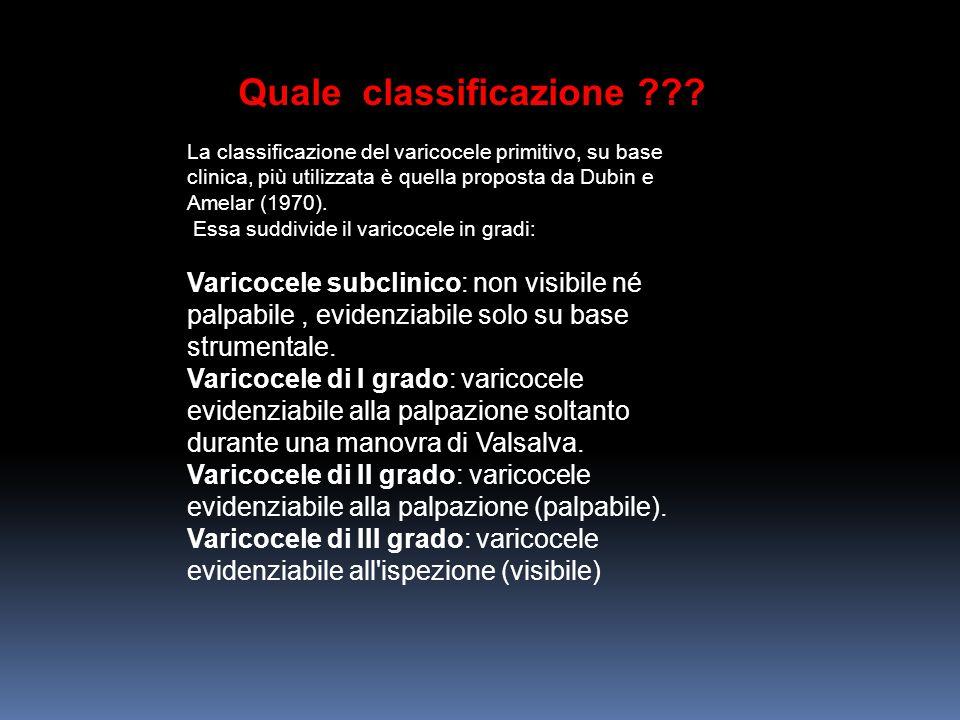 Quale classificazione ??? La classificazione del varicocele primitivo, su base clinica, più utilizzata è quella proposta da Dubin e Amelar (1970). Ess