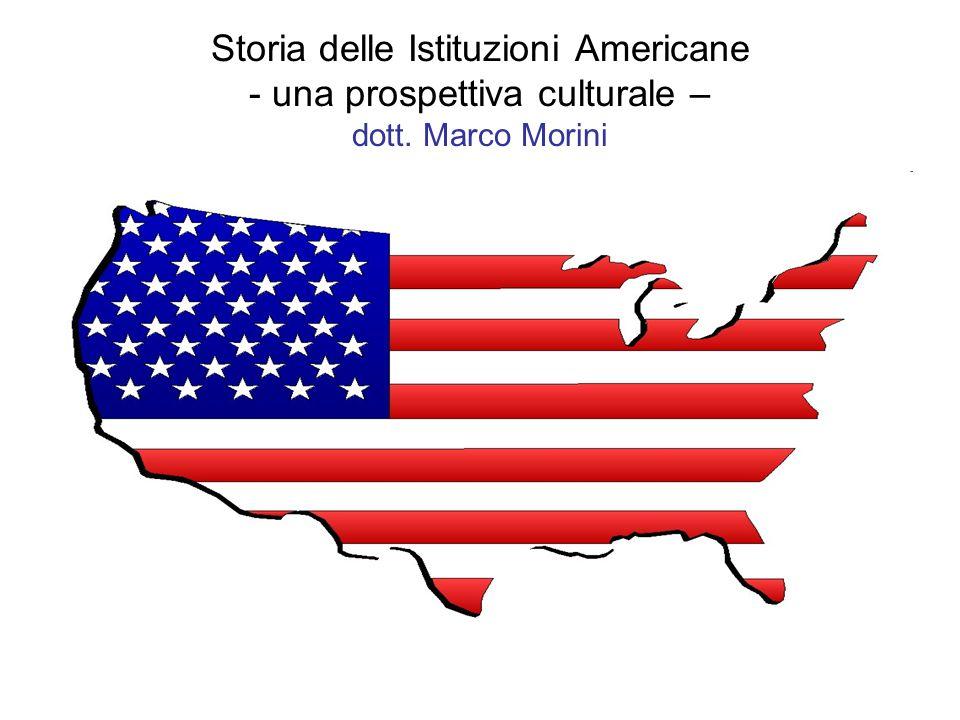 Storia delle Istituzioni Americane - una prospettiva culturale – dott. Marco Morini