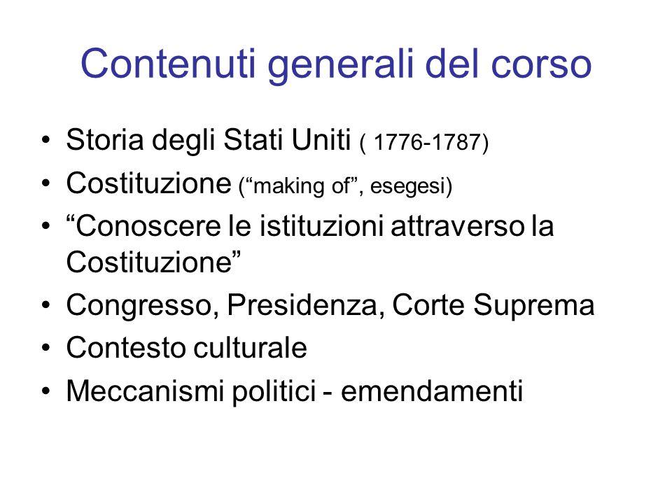 """Contenuti generali del corso Storia degli Stati Uniti ( 1776-1787) Costituzione (""""making of"""", esegesi) """"Conoscere le istituzioni attraverso la Costitu"""