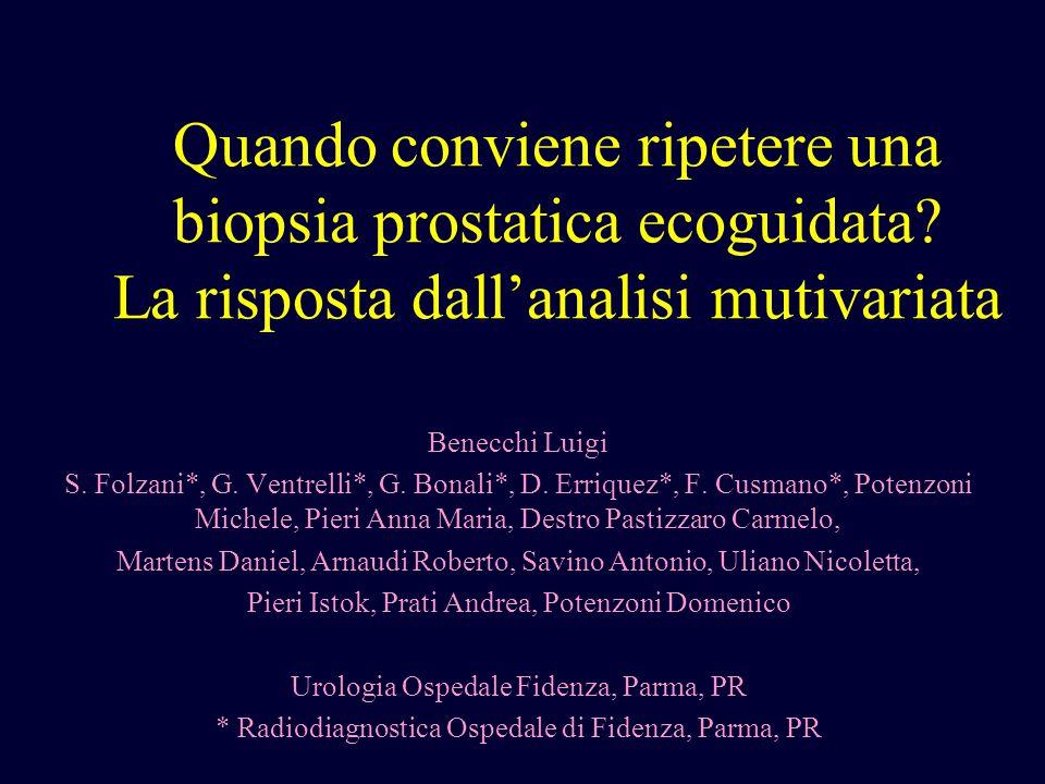 Quando conviene ripetere una biopsia prostatica ecoguidata? La risposta dall'analisi mutivariata Benecchi Luigi S. Folzani*, G. Ventrelli*, G. Bonali*