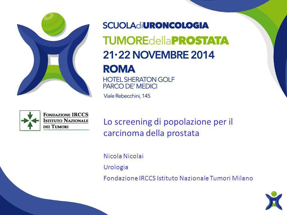 Lo screening di popolazione per il carcinoma della prostata Nicola Nicolai Urologia Fondazione IRCCS Istituto Nazionale Tumori Milano