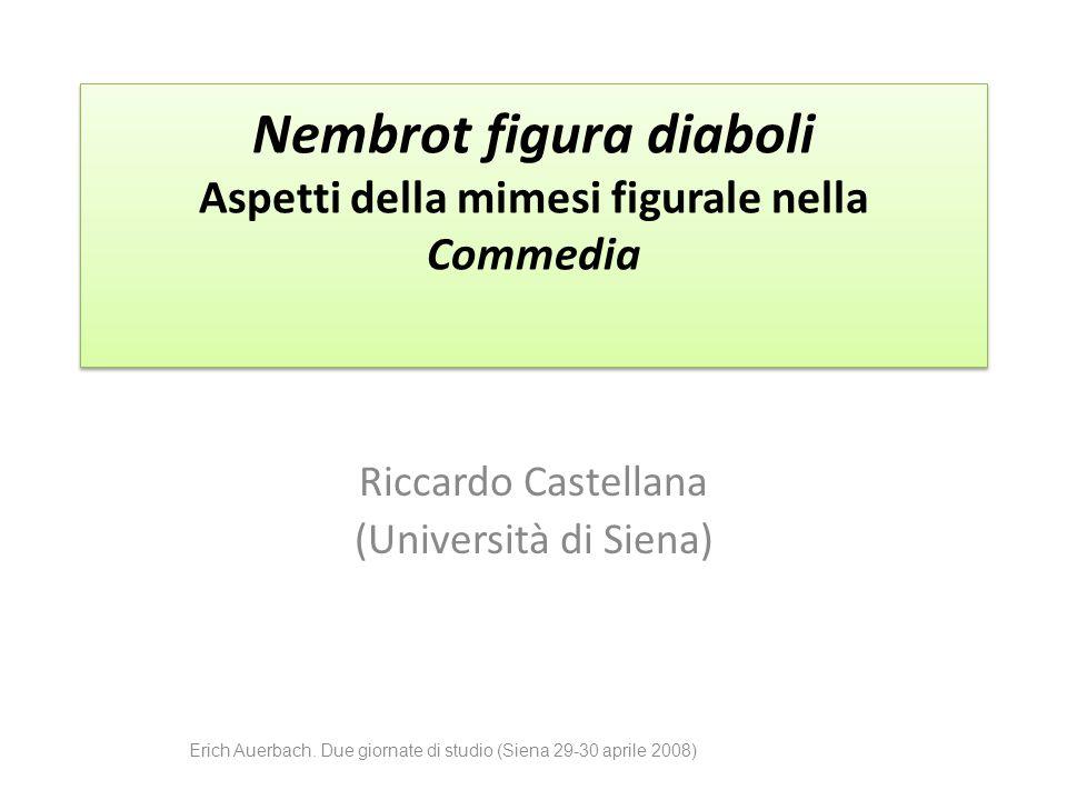 Nembrot figura diaboli Aspetti della mimesi figurale nella Commedia Riccardo Castellana (Università di Siena) Erich Auerbach. Due giornate di studio (