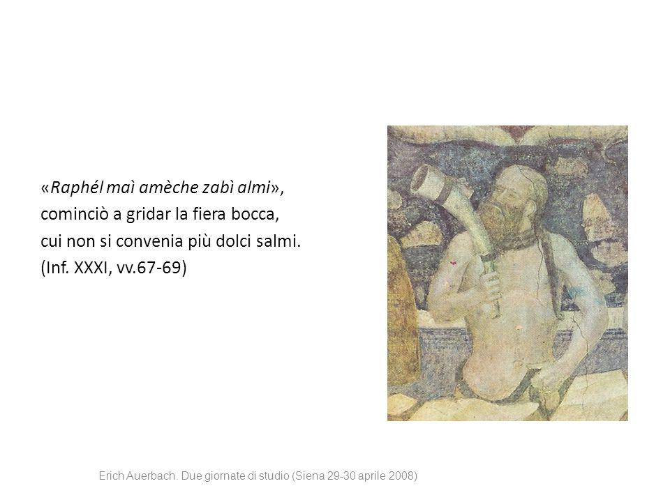 «Raphél maì amèche zabì almi», cominciò a gridar la fiera bocca, cui non si convenia più dolci salmi. (Inf. XXXI, vv.67-69) Erich Auerbach. Due giorna