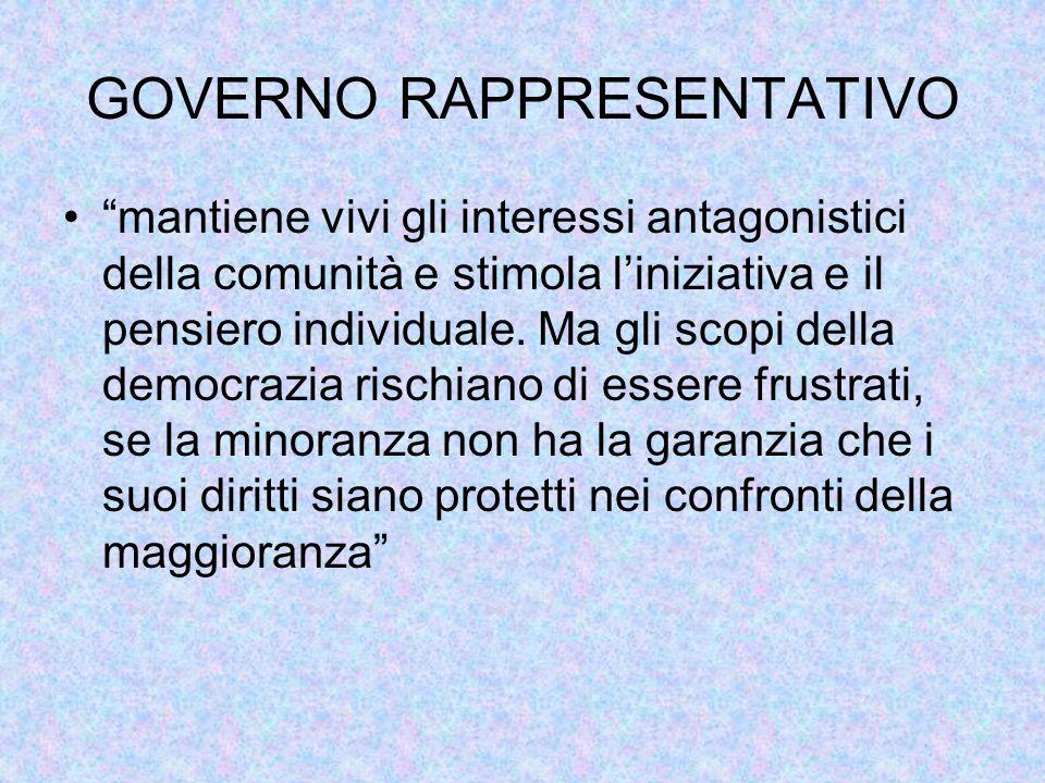 """GOVERNO RAPPRESENTATIVO """"mantiene vivi gli interessi antagonistici della comunità e stimola l'iniziativa e il pensiero individuale. Ma gli scopi della"""