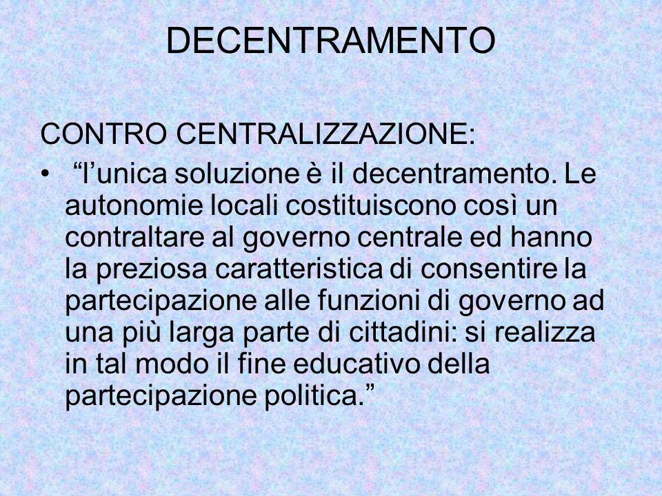 """DECENTRAMENTO CONTRO CENTRALIZZAZIONE: """"l'unica soluzione è il decentramento. Le autonomie locali costituiscono così un contraltare al governo central"""
