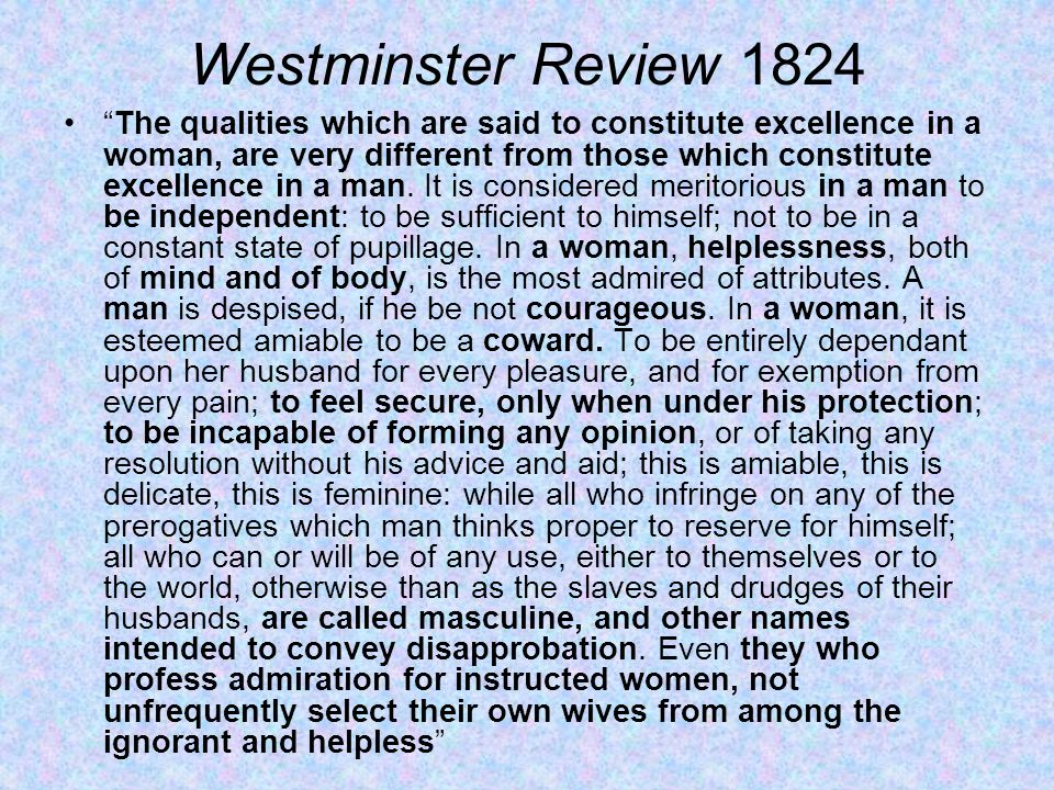 Westminster Review 1824 The qualities which are said to constitute excellence in a woman, are very different from those which constitute excellence in a man.