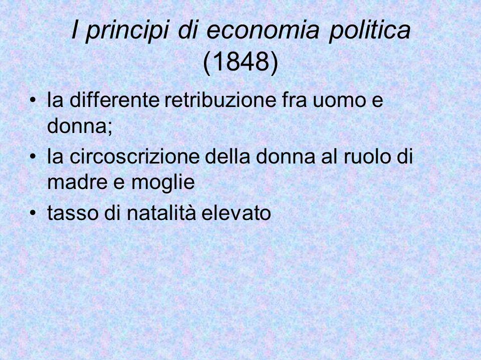 I principi di economia politica (1848) la differente retribuzione fra uomo e donna; la circoscrizione della donna al ruolo di madre e moglie tasso di