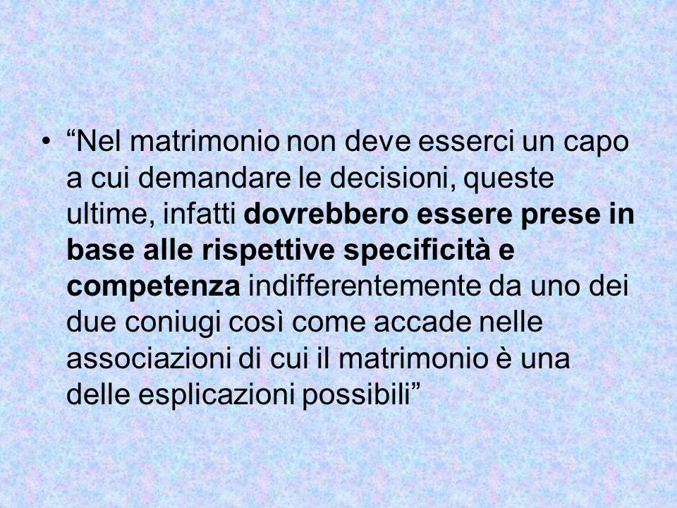 """""""Nel matrimonio non deve esserci un capo a cui demandare le decisioni, queste ultime, infatti dovrebbero essere prese in base alle rispettive specific"""