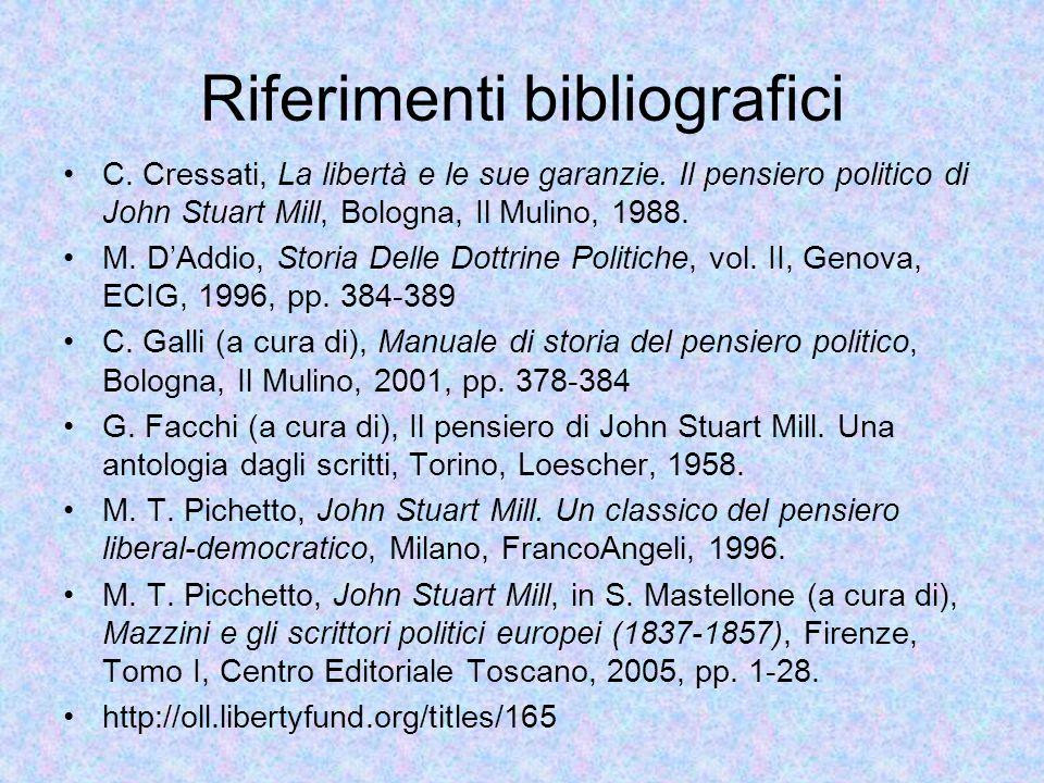 Riferimenti bibliografici C. Cressati, La libertà e le sue garanzie. Il pensiero politico di John Stuart Mill, Bologna, Il Mulino, 1988. M. D'Addio, S