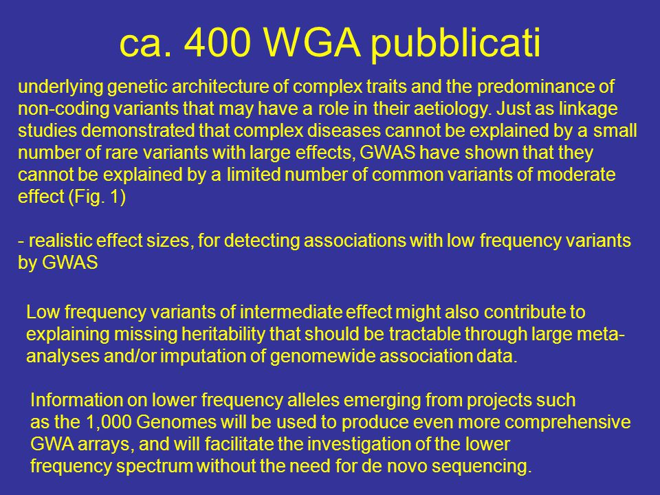ca. 400 WGA pubblicati underlying genetic architecture of complex traits and the predominance of non-coding variants that may have a role in their aet