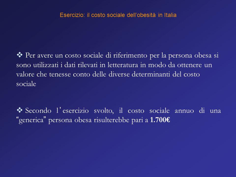 Esercizio: il costo sociale dell'obesità in Italia  Per avere un costo sociale di riferimento per la persona obesa si sono utilizzati i dati rilevati