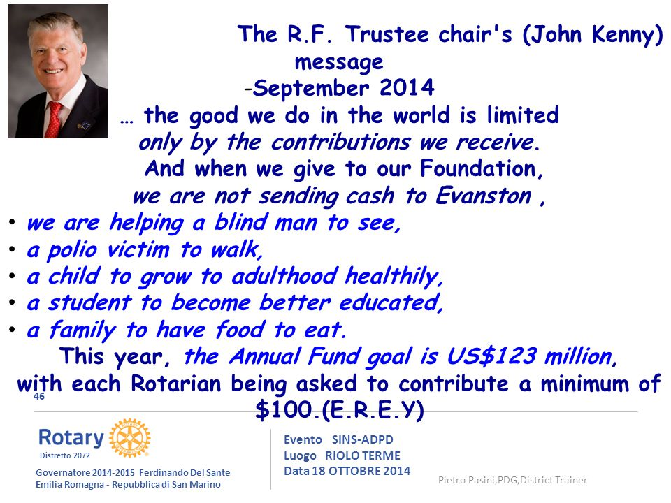 46 Evento SINS-ADPD Luogo RIOLO TERME Data 18 OTTOBRE 2014 The R.F. Trustee chair's (John Kenny) message -September 2014 … the good we do in the world