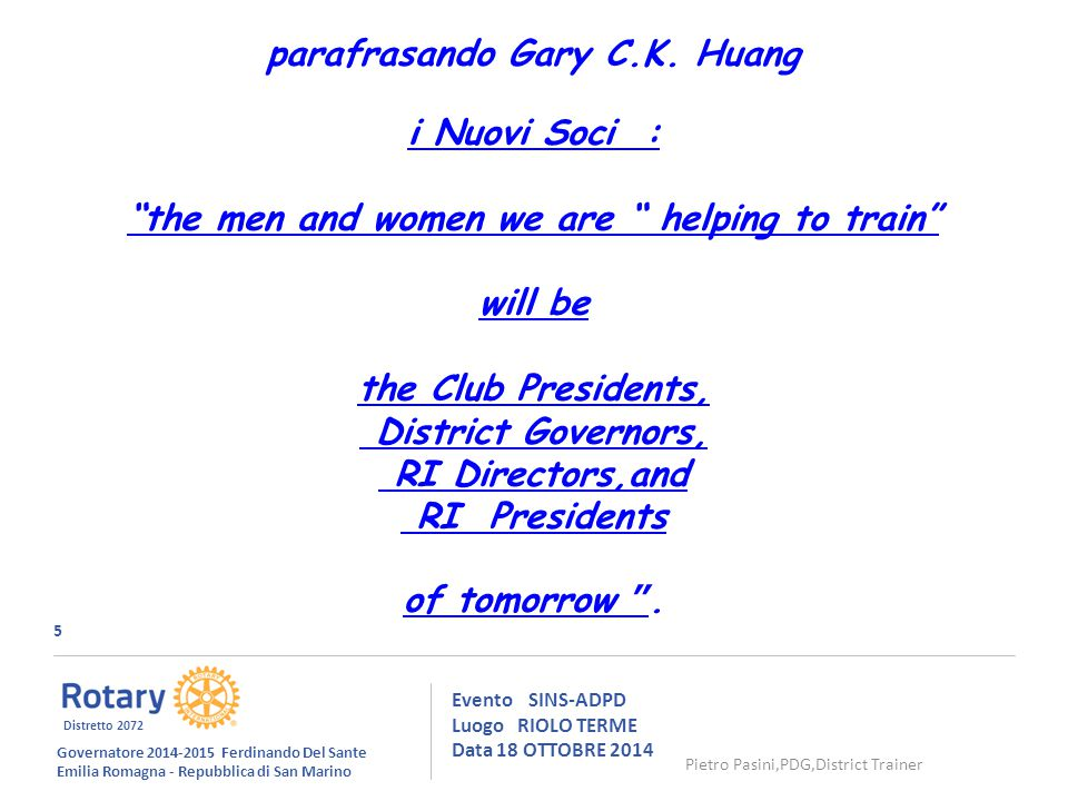 "5 Evento SINS-ADPD Luogo RIOLO TERME Data 18 OTTOBRE 2014 parafrasando Gary C.K. Huang i Nuovi Soci : ""the men and women we are "" helping to train"" wi"