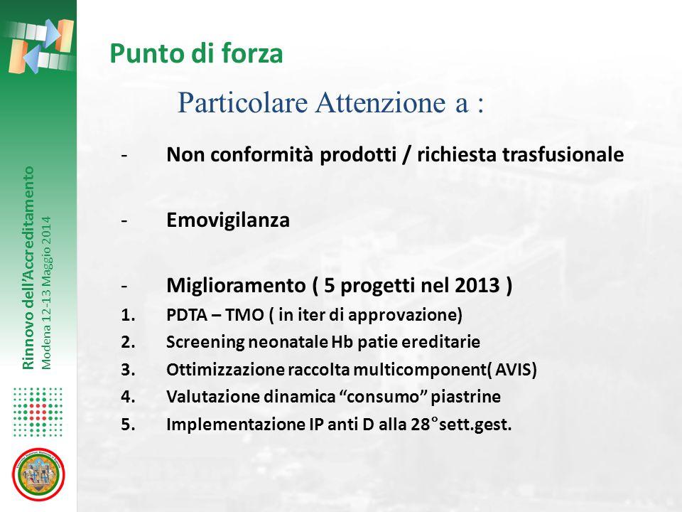 Rinnovo dell'Accreditamento Modena 12-13 Maggio 2014 Punto di forza -Non conformità prodotti / richiesta trasfusionale -Emovigilanza -Miglioramento (