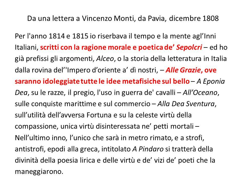 Da una lettera a Vincenzo Monti, da Pavia, dicembre 1808 Per l'anno 1814 e 1815 io riserbava il tempo e la mente agl'Inni Italiani, scritti con la rag