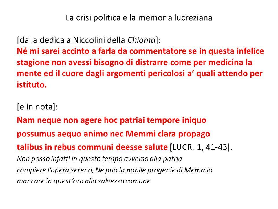 La crisi politica e la memoria lucreziana [dalla dedica a Niccolini della Chioma]: Né mi sarei accinto a farla da commentatore se in questa infelice s