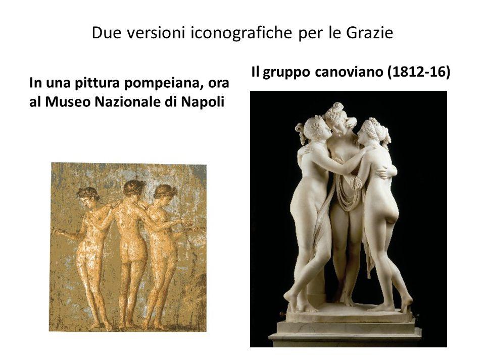 Due versioni iconografiche per le Grazie In una pittura pompeiana, ora al Museo Nazionale di Napoli Il gruppo canoviano (1812-16)