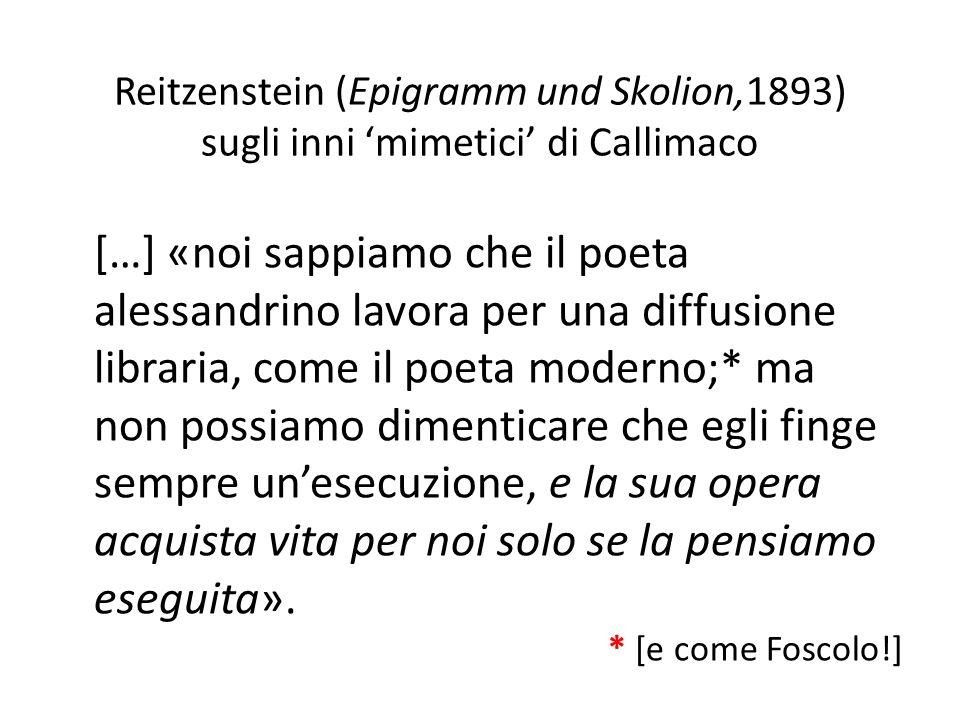 Reitzenstein (Epigramm und Skolion,1893) sugli inni 'mimetici' di Callimaco […] «noi sappiamo che il poeta alessandrino lavora per una diffusione libr
