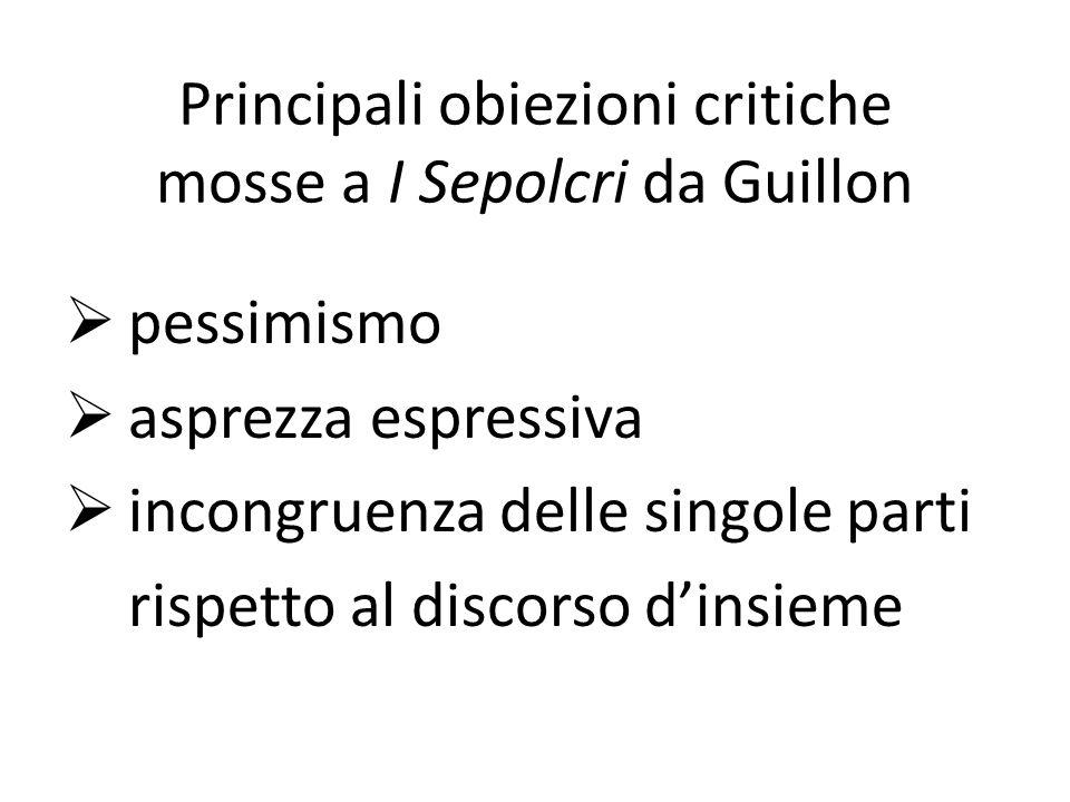 Principali obiezioni critiche mosse a I Sepolcri da Guillon  pessimismo  asprezza espressiva  incongruenza delle singole parti rispetto al discorso