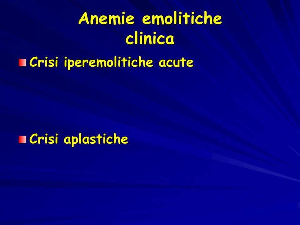Anemie emolitiche clinica Crisi iperemolitiche acute Crisi aplastiche