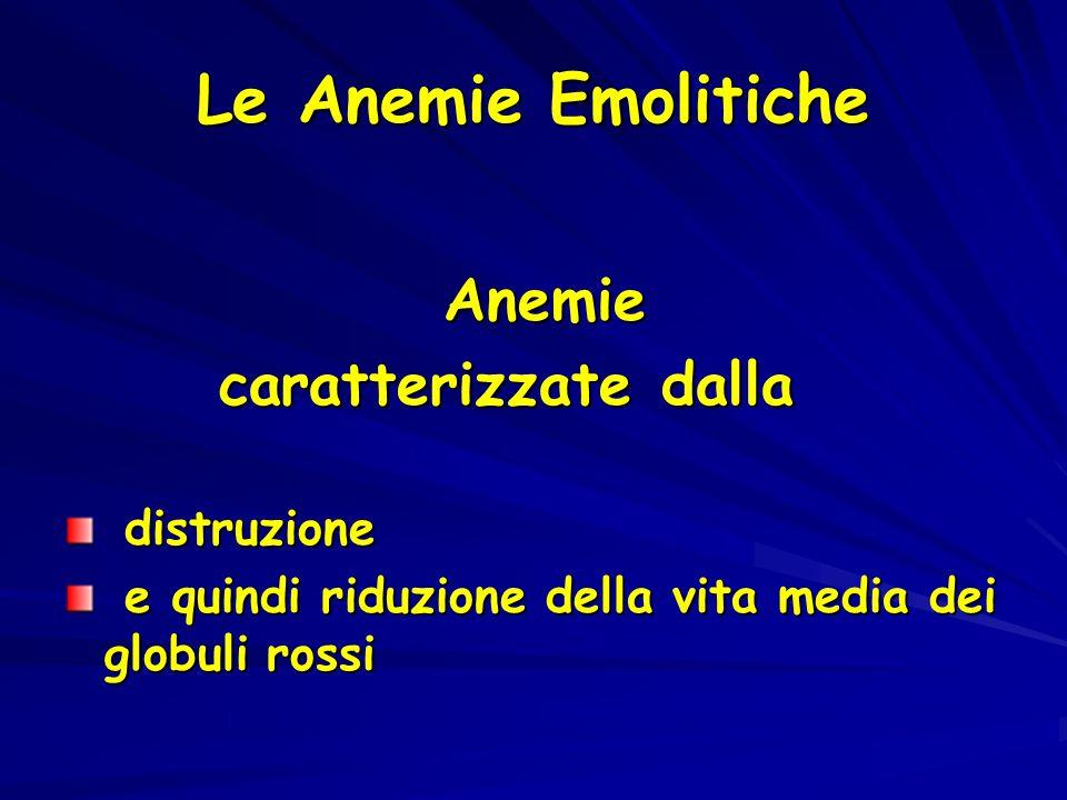 Le Anemie Emolitiche Anemie Anemie caratterizzate dalla caratterizzate dalla distruzione distruzione e quindi riduzione della vita media dei globuli r