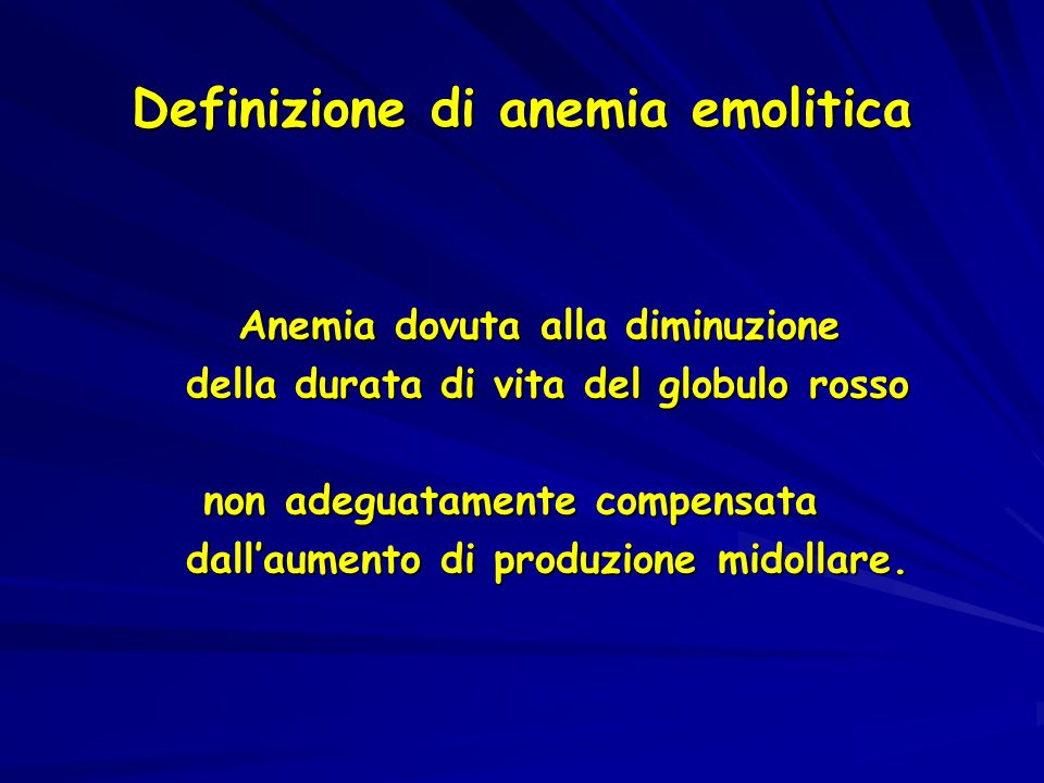 Definizione di anemia emolitica Anemia dovuta alla diminuzione Anemia dovuta alla diminuzione della durata di vita del globulo rosso della durata di v