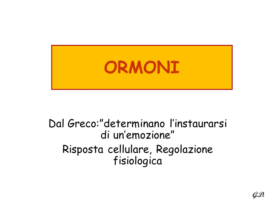 """ORMONI Dal Greco:""""determinano l'instaurarsi di un'emozione"""" Risposta cellulare, Regolazione fisiologica G.D."""
