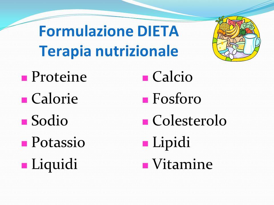 Proteine Calorie Sodio Potassio Liquidi Calcio Fosforo Colesterolo Lipidi Vitamine Formulazione DIETA Terapia nutrizionale