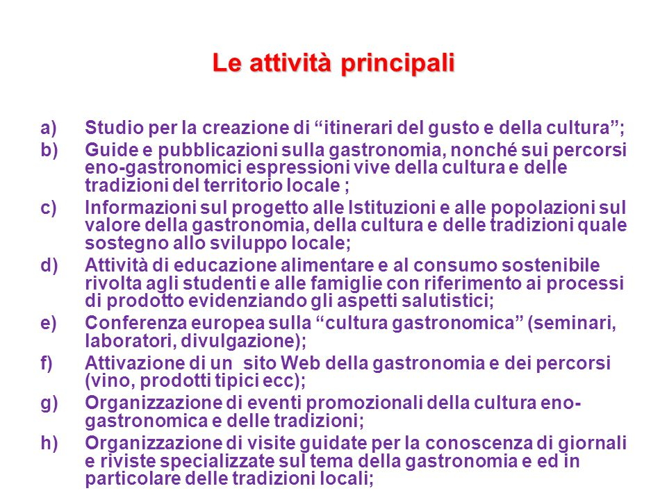 """Le attività principali a)Studio per la creazione di """"itinerari del gusto e della cultura""""; b)Guide e pubblicazioni sulla gastronomia, nonché sui perco"""
