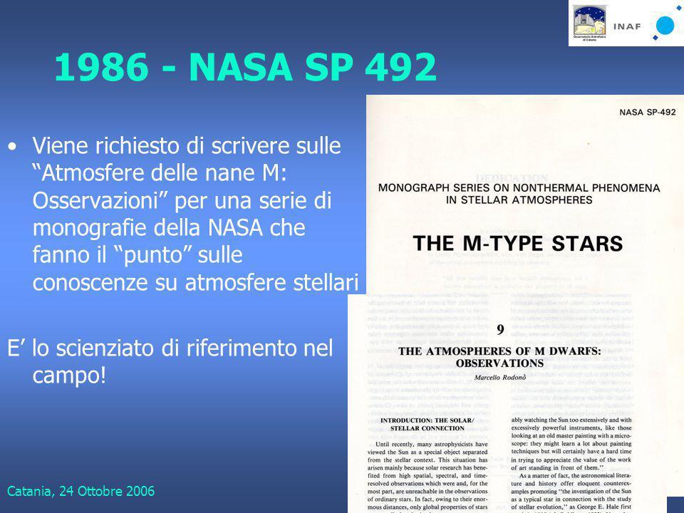 Catania, 24 Ottobre 2006Giuseppe Leto 1986 - NASA SP 492 Viene richiesto di scrivere sulle Atmosfere delle nane M: Osservazioni per una serie di monografie della NASA che fanno il punto sulle conoscenze su atmosfere stellari E' lo scienziato di riferimento nel campo!