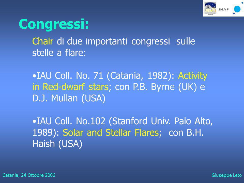 Catania, 24 Ottobre 2006Giuseppe Leto Congressi: Chair di due importanti congressi sulle stelle a flare: IAU Coll.