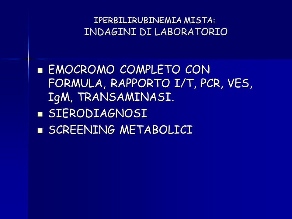 IPERBILIRUBINEMIA MISTA: INDAGINI DI LABORATORIO EMOCROMO COMPLETO CON FORMULA, RAPPORTO I/T, PCR, VES, IgM, TRANSAMINASI. EMOCROMO COMPLETO CON FORMU