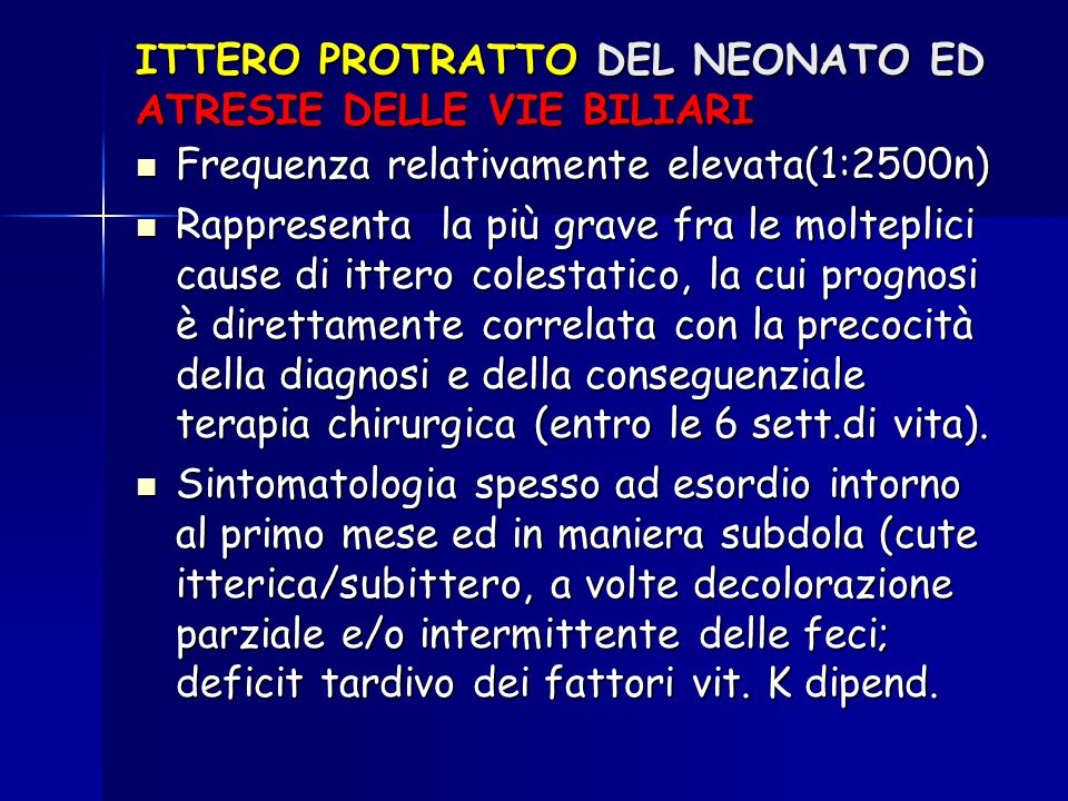 ITTERO PROTRATTO DEL NEONATO ED ATRESIE DELLE VIE BILIARI Frequenza relativamente elevata(1:2500n) Frequenza relativamente elevata(1:2500n) Rappresent