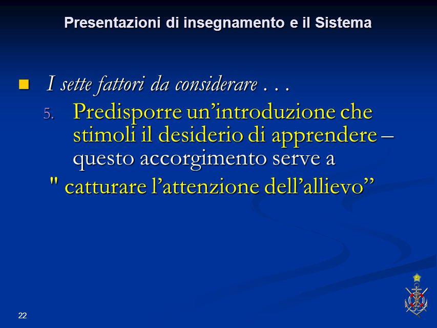 22 Presentazioni di insegnamento e il Sistema I sette fattori da considerare...