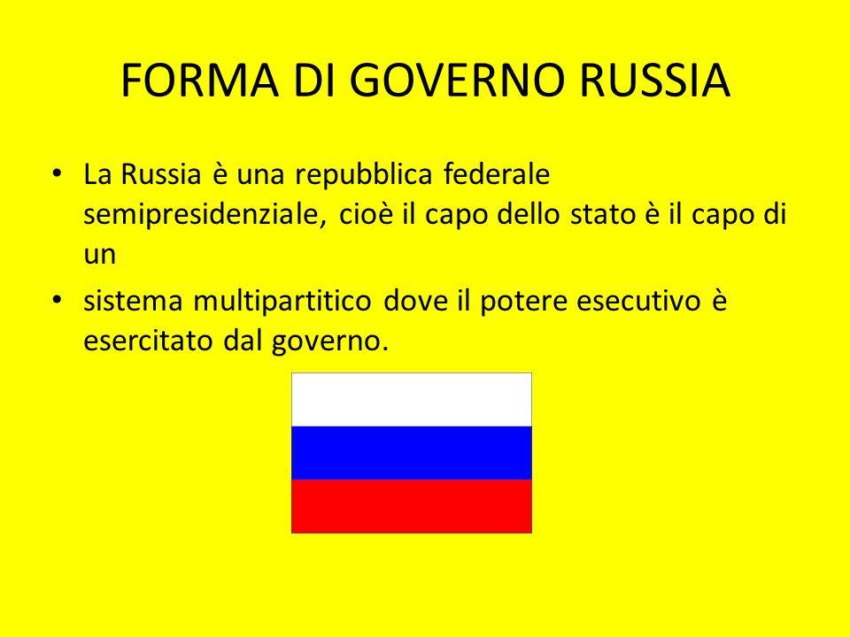 FORMA DI GOVERNO RUSSIA La Russia è una repubblica federale semipresidenziale, cioè il capo dello stato è il capo di un sistema multipartitico dove il
