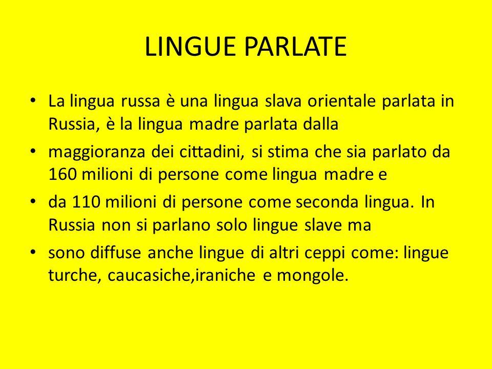 LINGUE PARLATE La lingua russa è una lingua slava orientale parlata in Russia, è la lingua madre parlata dalla maggioranza dei cittadini, si stima che