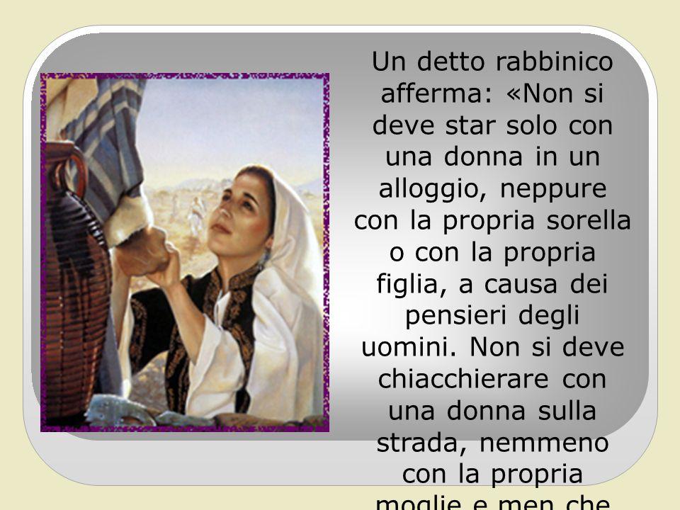 Un detto rabbinico afferma: «Non si deve star solo con una donna in un alloggio, neppure con la propria sorella o con la propria figlia, a causa dei pensieri degli uomini.